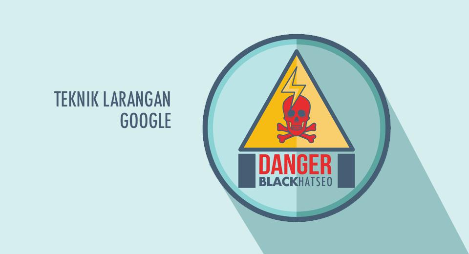 Black Hat SEO: Penalti Dari Google Apabila Buat 7 Perkara Ini
