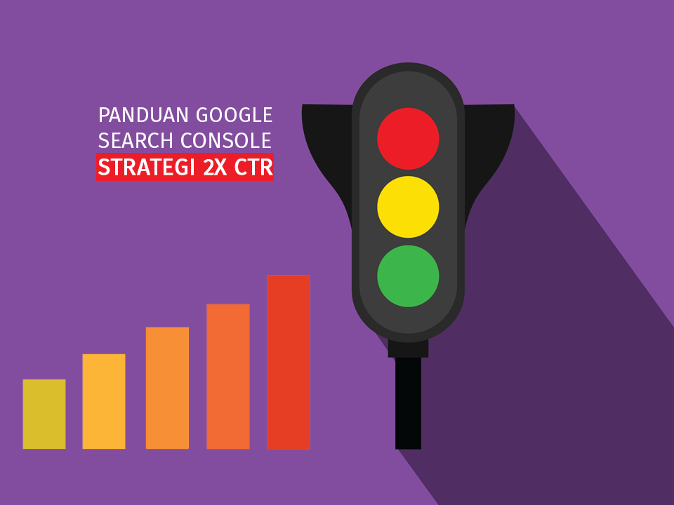 Google Search Console: Panduan Lengkap & Strategi CTR 2X